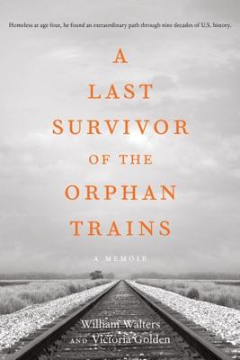 A Last Survivor of the Orphan Trains, A Memoir