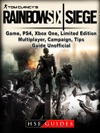 Tom Clancys Rainbow 6 Siege Game PS4 Xbox One Limited Edition Multiplayer Campaign Tips Guide Unofficial