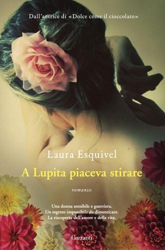 Laura Esquivel - A Lupita piaceva stirare