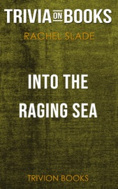 Into The Raging Sea Thirty Three Mariners One Megastorm And The Sinking Of El Faro By Rachel Slade Trivia On Books