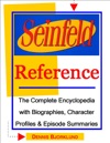 Seinfeld Reference The Complete Encyclopedia With Biographies Character Profiles  Episode Summaries