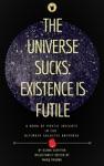 The Universe Sucks Existence Is Futile
