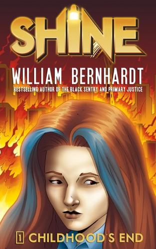 William Bernhardt - Childhood's End (William Bernhardt's Shine Series Book 1)