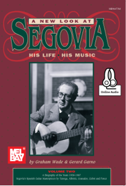 A New Look at Segovia, His Life, His Music, Volume 2