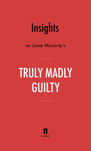 Instaread - Insights on Liane Moriarty's Truly Madly Guilty by Instaread