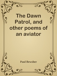 The Dawn Patrol And Other Poems Of An Aviator