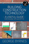 Building Construction Technology: A Useful Guide - Part 2