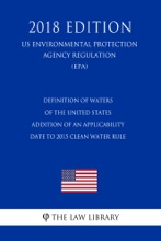 Definition of Waters of the United States - Addition of an Applicability Date to 2015 Clean Water Rule (US Environmental Protection Agency Regulation) (EPA) (2018 Edition)