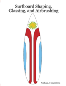 Surfboard Shaping  Glassing and Airbrushing