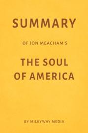 SUMMARY OF JON MEACHAM'S THE SOUL OF AMERICA BY MILKYWAY MEDIA