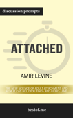Attached: The New Science of Adult Attachment and How It Can Help You Find - and Keep - Love by Amir Levine (Discussion Prompts)