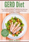 GERD Diet The Complete And Effective GERD Diet Easy Meal Plan With Delicious Recipes  Proven Natural Remedies For The Relief Of GERD