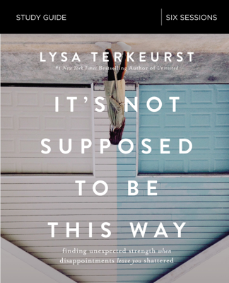 It's Not Supposed to Be This Way Study Guide - Lysa TerKeurst book