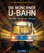 Die U-Bahn in München - Geschichte, Streckennetz, Fahrzeuge