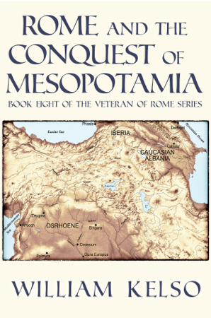 Rome and the Conquest of Mesopotamia (Book 8 of The Veteran of Rome Series) - William Kelso