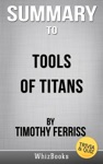 Tools Of Titans The Tactics Routines And Habits Of Billionaires Icons And World-Class Performers By Timothy Ferriss TriviaQuiz Reads
