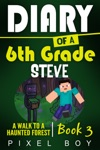 Minecraft Diary Of A 6th Grade Steve - A Walk To A Haunted Forest Book 3