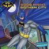 Good Night Gotham City