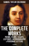 The Complete Works Of Samuel Taylor Coleridge Poems Plays Essays Lectures Autobiography  Personal Letters Illustrated