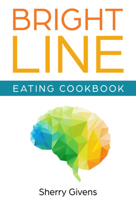 Bright Line Eating Cookbook - Sherry Givens book