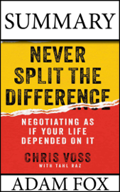 Summary: Never Split The Difference: Negotiating As If Your Life Depended On It. Chris Voss and Tahl Raz. book