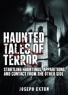 Haunted Tales Of Terror Startling Hauntings Apparitions And Contact From The Other Side