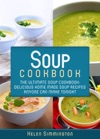 Soup Cookbook The Ultimate Soup Cookbook Delicious Home-Made Soup Recipes Anyone Can Make Tonight