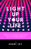 Light Up Your Life: Illuminate Your Soul, and Become a Fierce and Fabulous Woman - Shani Jay