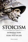 Stoicism : Introduction to the Stoic Way of Life