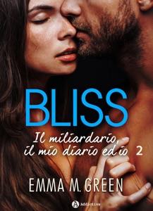 Bliss - Il miliardario, il mio diario ed io, 2 da Emma M. Green