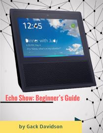 Echo Show: Beginner's Guide