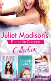 Juliet Madison S Romantic Comedy Collection Fast Forward I Dream Of Johnny Starstruck In Seattle