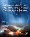 Orthogonal Waveforms And Filter Banks For Future Communication Systems Enhanced Edition