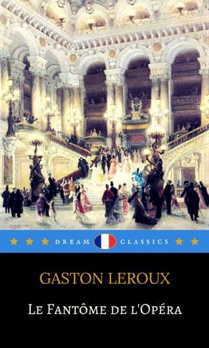 Gaston Leroux & Dream Classics - Le Fantôme de l'Opéra (Dream Classics)