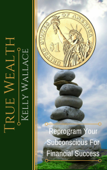 True Wealth: Reprogram Your Subconscious for Financial Success