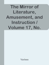 The Mirror Of Literature, Amusement, And Instruction / Volume 17, No. 494, June 18, 1831