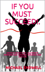 If You Must Succeed!: Untold Secrets Of; Leadership, Winning And Growth: Winning And Success: Millionaire Success Habits:
