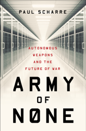 Army of None: Autonomous Weapons and the Future of War book