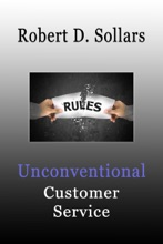Unconventional Customer Service: How To Break the Rules and Provide Unparalleled Service