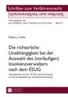 Die Richterliche Unabhaengigkeit Bei Der Auswahl Des Vorlaeufigen Insolvenzverwalters Nach Dem ESUG