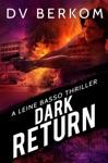 Dark Return A Leine Basso Thriller