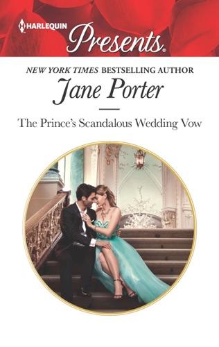 Jane Porter - The Prince's Scandalous Wedding Vow