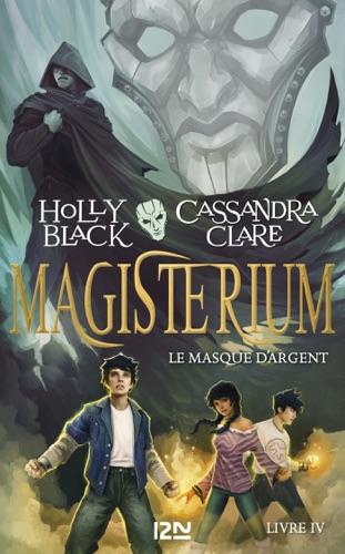 Holly Black & Cassandra Clare - Magisterium - tome 04 : Le Masque d'argent