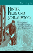 Hinter Pflug und Schraubstock - Skizzen und Anekdoten aus dem Taschenbuch eines Ingenieurs
