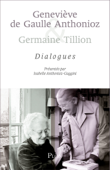 Geneviève de Gaulle Anthonioz et Germaine Tillion : dialogues