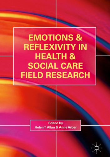 Helen T. Allan & Anne Arber - Emotions and Reflexivity in Health & Social Care Field Research