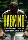 Hacking Ultimate Beginners Guide For Computer Hacking In 2018 And Beyond