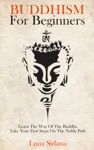 Buddhism For Beginners Learn The Way Of The Buddha  Take Your First Steps On The Noble Path
