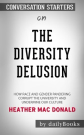 The Diversity Delusion How Race And Gender Pandering Corrupt The University And Undermine Our Culture By Heather Mac Donald Conversation Starters