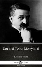 Dot and Tot of Merryland by L. Frank Baum - Delphi Classics (Illustrated)